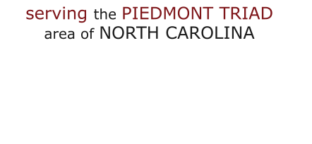 serving the PIEDMONT TRIAD area of NORTH CAROLINA